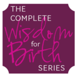 THE COMPLETE WISDOM FOR BIRTH SERIES